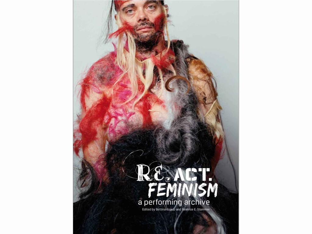 're.act.feminism #2 - a performing archive' edited by Bettina Knaup and Beatrice Ellen Stammer